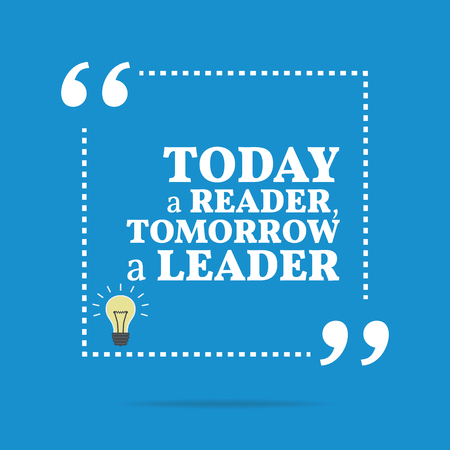 tomorrow: Inspirational motivational quote. Today a reader, tomorrow a leader. Simple trendy design.