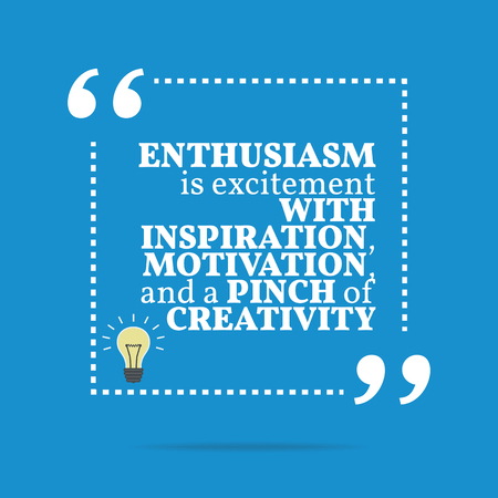 enthusiasm: Inspirational motivational quote. Enthusiasm is excitement with inspiration, motivation, and a pinch of creativity. Simple trendy design. Illustration