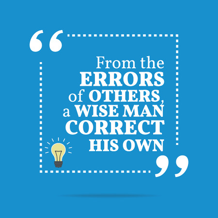 wise man: Inspirational motivational quote. From the errors of others, a wise man correct his own. Simple trendy design.