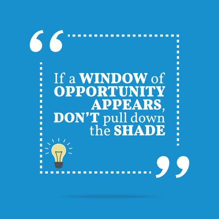 window shade: Inspirational motivational quote. If a window of opportunity appears, dont pull down the shade. Simple trendy design.