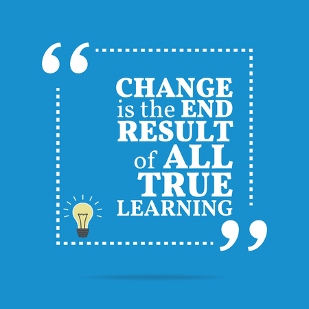 true: Inspirational motivational quote. Change is the end result of all true learning. Simple trendy design.