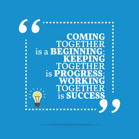 coming together: Inspirational motivational quote. Coming together is a beginning; keeping together is progress; working together is success. Simple trendy design.