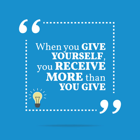 encouraging: Inspirational motivational quote. When you give yourself, you receive more than you give. Simple trendy design. Illustration