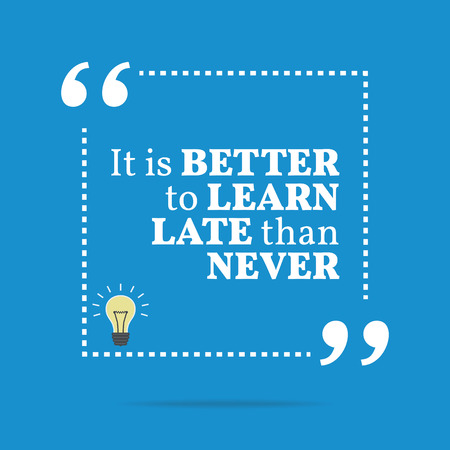 better: Inspirational motivational quote. It is better to learn late than never. Simple trendy design.