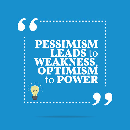 weakness: Inspirational motivational quote. Pessimism leads to weakness, optimism to power. Simple trendy design.