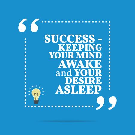 awake: Inspirational motivational quote. Success - keeping your mind awake and your desire asleep. Simple trendy design.