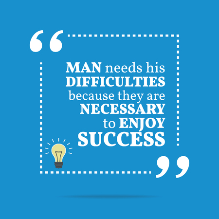 difficulties: Inspirational motivational quote. Man needs his difficulties because they are necessary to enjoy success. Simple trendy design.