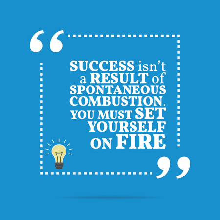 Inspirational motivational quote. Success isnt a result of spontaneous combustion. You must set yourself on fire. Simple trendy design. Illustration