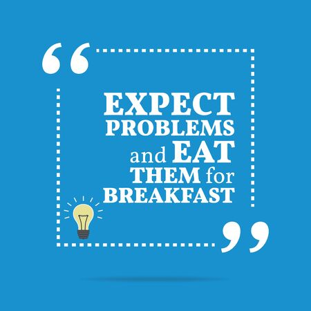expect: Inspirational motivational quote. Expect problems and eat them for breakfast. Simple trendy design. Illustration