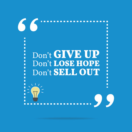 sell out: Inspirational motivational quote. Dont give up. Dont lose hope. Dont sell out. Simple trendy design. Illustration