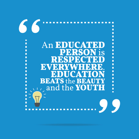 educated: Inspirational motivational quote. An educated person is respected everywhere. Education beats the beauty and the youth. Simple trendy design.