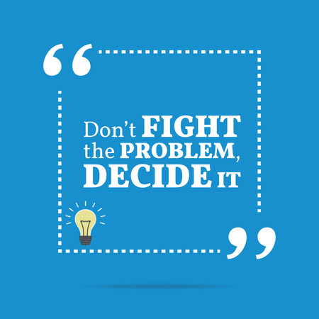 to decide: Inspirational motivational quote. Dont fight the problem, decide it. Simple trendy design. Illustration