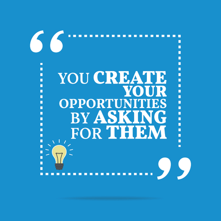 asking: Inspirational motivational quote. You create your opportunities by asking for them. Simple trendy design.