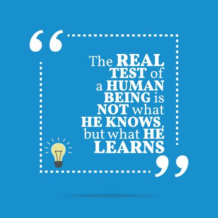 ser humano: Cita de motivaci�n inspirada. La verdadera prueba de un ser humano no es lo que sabe, pero lo que aprende. Dise�o de moda simple. Vectores