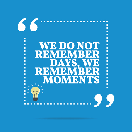 remember: Inspirational motivational quote. We do not remember days, we remember moments. Simple trendy design.