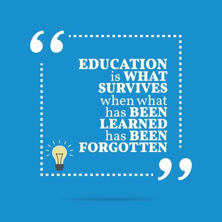 and has: Inspirational motivational quote. Education is what survives when what has been learned has been forgotten. Simple trendy design.