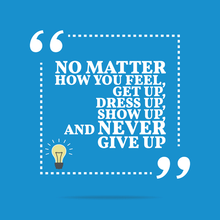 matter: Inspirational motivational quote. No matter how you feel, get up, dress up, show up, and never give up. Simple trendy design. Illustration