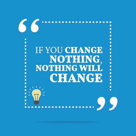 Inspirational motivational quote. If you change nothing, nothing will change. Simple trendy design. Vector Illustration