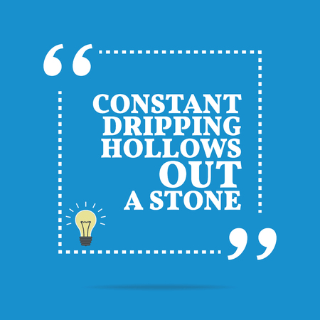constant: Inspirational motivational quote. Constant dripping hollows out a stone. Simple trendy design.