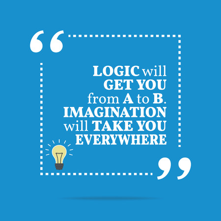 logic: Inspirational motivational quote. Logic will get you from A to B. Imagination will take you everywhere. Simple trendy design. Illustration