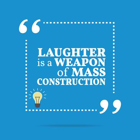laughter: Inspirational motivational quote. Laughter is a weapon of mass construction. Simple trendy design. Illustration