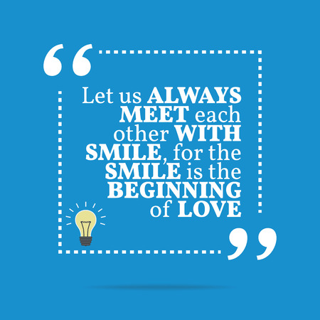 meet: Inspirational motivational quote. Let us always meet each other with smile, for the smile is the beginning of love. Simple trendy design. Illustration
