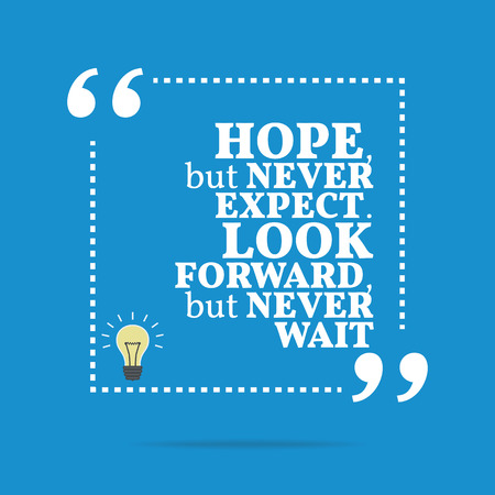 Inspirational motivational quote. Hope, but never expect. Look forward, but never wait. Simple trendy design. 向量圖像