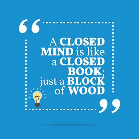 closed book: Inspirational motivational quote. A closed mind is like a closed book; just a block of wood. Simple trendy design.