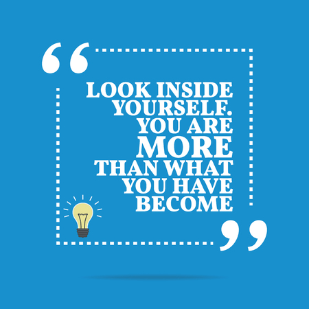 look inside: Inspirational motivational quote. Look inside yourself. You are more than what you have become. Simple trendy design.