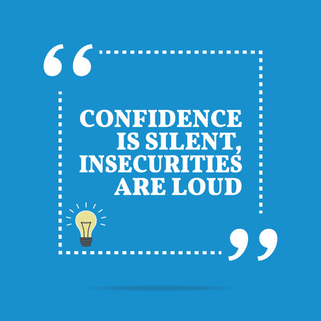 silent: Inspirational motivational quote. Confidence is silent, insecurities are loud. Simple trendy design.