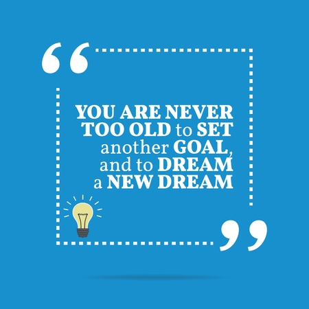 old and new: Inspirational motivational quote. You are never too old to set another goal, and to dream a new dream. Simple trendy design. Illustration