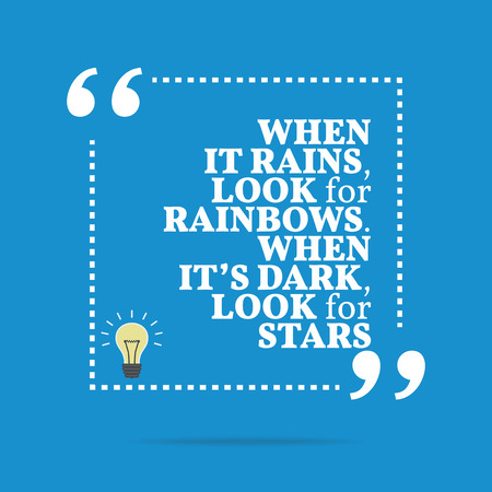 rains: Inspirational motivational quote. When it rains, look for rainbows. When its dark, look for stars. Simple trendy design. Illustration