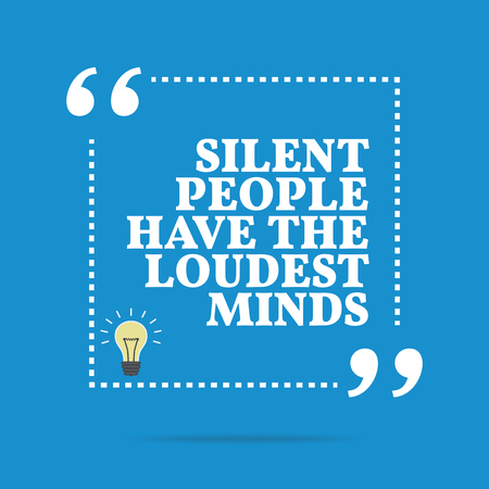 silent: Inspirational motivational quote. Silent people have the loudest minds. Simple trendy design. Illustration