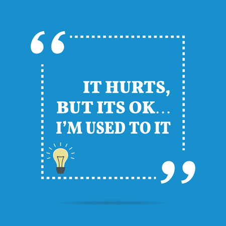 Inspirational motivational quote. It hurts, but its ok... Im used to it. Simple trendy design.
