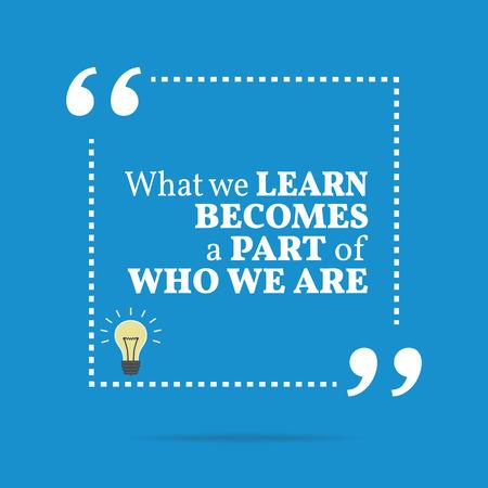 Inspirerende motievencitaat. Wat we leren wordt een deel van wie we zijn. Eenvoudig trendy design.