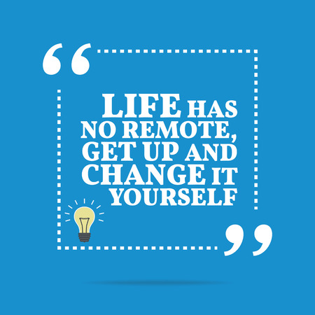 get up: Inspirational motivational quote. Life has no remote, get up and change it yourself. Simple trendy design.