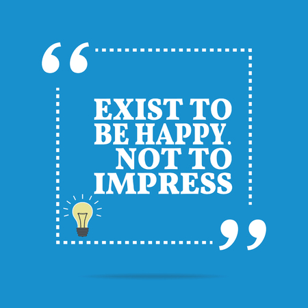 impress: Inspirational motivational quote. Exist to be happy. Not to impress. Simple trendy design.