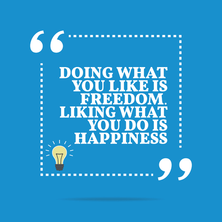 liking: Inspirational motivational quote. Doing what you like is freedom. Liking what you do is happiness. Simple trendy design. Illustration