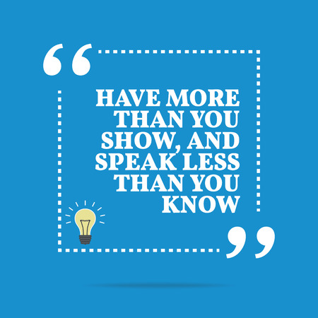 know: Inspirational motivational quote. Have more than you show, and speak less than you know. Simple trendy design.