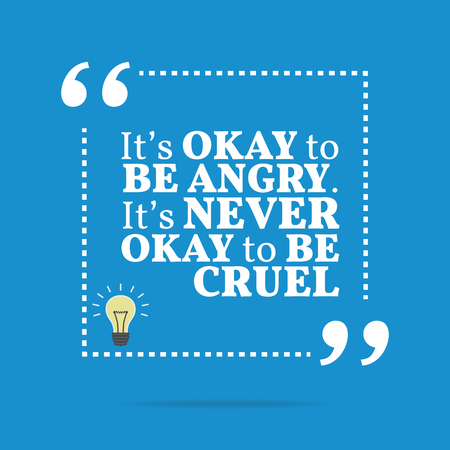 cruel: Inspirational motivational quote. Its okay to be angry. Its never okay to be cruel. Simple trendy design.