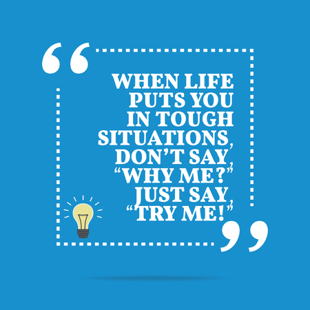 """Inspirational motivational quote. When life puts you in tough situations, don't say, """"Why me?' Just say, """"Try me!"""" Simple trendy design."""