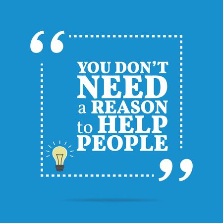Inspirierend Motivzitat. Sie brauchen nicht einen Grund, Menschen zu helfen. Einfache trendiges Design.