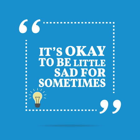okay: Inspirational motivational quote. Its okay to be little sad for sometimes. Simple trendy design.
