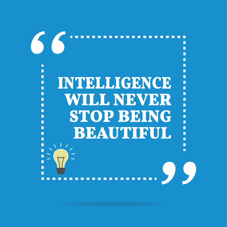 being: Inspirational motivational quote. Intelligence will never stop being beautiful. Simple trendy design.