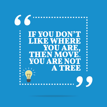 move: Inspirational motivational quote. If you dont like where you are, then move. You are not a tree. Simple trendy design. Illustration