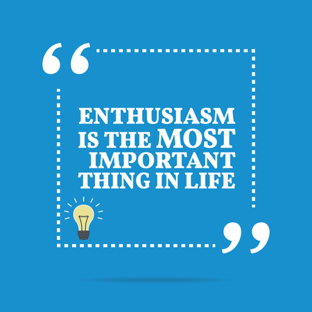 enthusiasm: Inspirational motivational quote. Enthusiasm is the most important thing in life. Simple trendy design. Illustration
