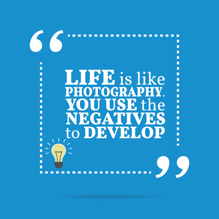 develop: Inspirational motivational quote. Life is like photography. You use the negatives to develop. Simple trendy design.