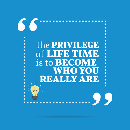 privilege: Inspirational motivational quote. The privilege of life time is to become who you really are. Simple trendy design.