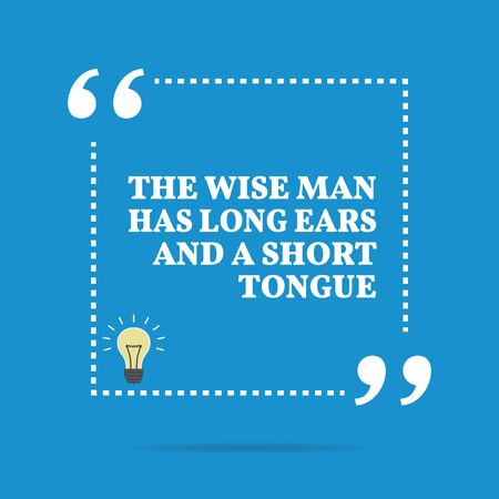 short phrase: Inspirational motivational quote. The wise man has long ears and a short tongue. Simple trendy design. Illustration