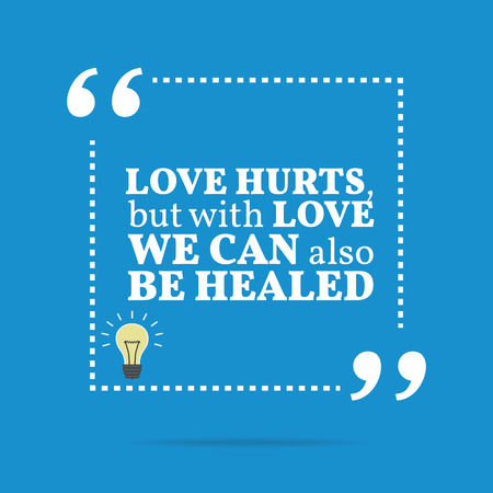 hurts: Inspirational motivational quote. Love hurts, but with love we can also be healed. Simple trendy design.